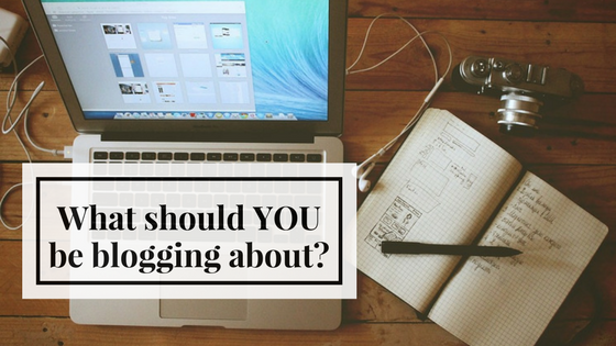What should YOU be blogging about?